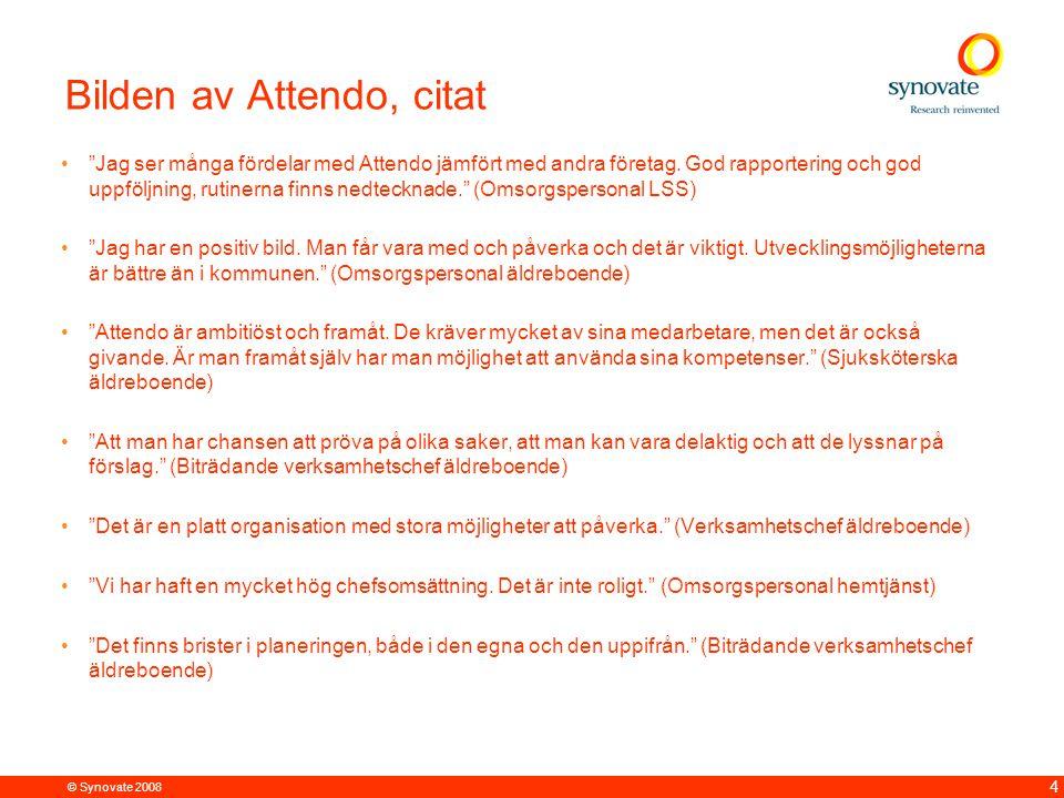 """© Synovate 2008 4 """"Jag ser många fördelar med Attendo jämfört med andra företag. God rapportering och god uppföljning, rutinerna finns nedtecknade."""" ("""