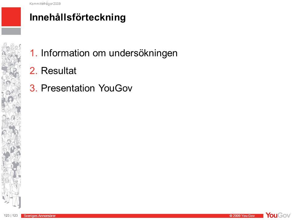 Sveriges Annonsörer © 2009 You Gov 123 | 123 Kommittéfrågor 2009 1 Information om undersökningen