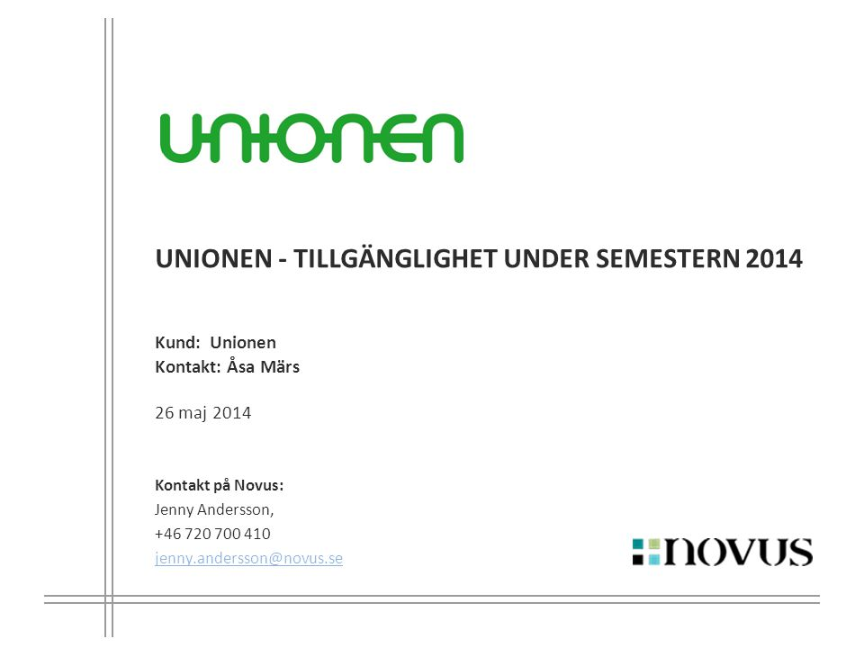 UNIONEN - TILLGÄNGLIGHET UNDER SEMESTERN 2014 Kund: Unionen Kontakt: Åsa Märs 26 maj 2014 Kontakt på Novus: Jenny Andersson, +46 720 700 410 jenny.and