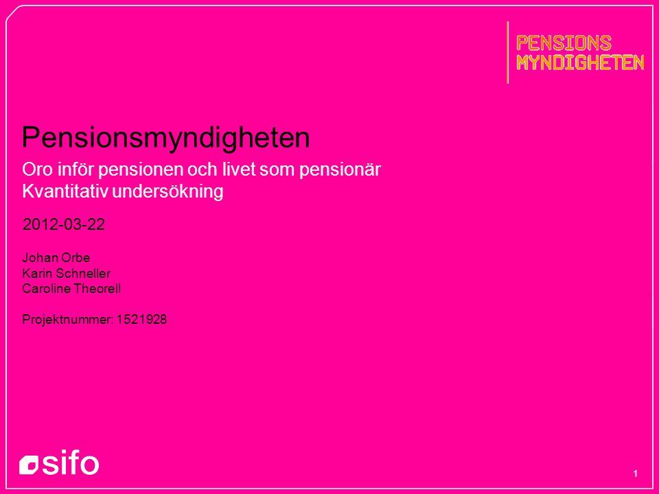 1 Pensionsmyndigheten Oro inför pensionen och livet som pensionär Kvantitativ undersökning 2012-03-22 Johan Orbe Karin Schneller Caroline Theorell Pro