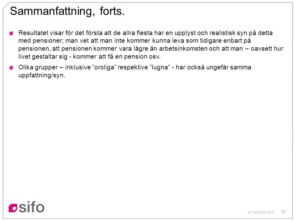 39 © TNS SIFO 2011 Sammanfattning, forts. Resultatet visar för det första att de allra flesta har en upplyst och realistisk syn på detta med pensioner