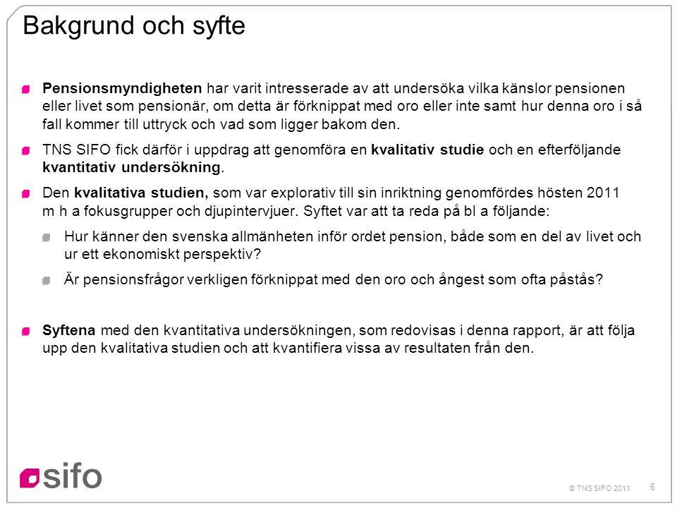 6 © TNS SIFO 2011 Bakgrund och syfte Pensionsmyndigheten har varit intresserade av att undersöka vilka känslor pensionen eller livet som pensionär, om