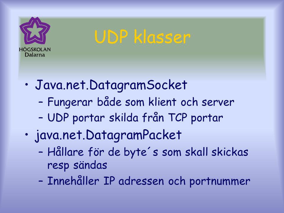 UDP klasser Java.net.DatagramSocket –Fungerar både som klient och server –UDP portar skilda från TCP portar java.net.DatagramPacket –Hållare för de byte´s som skall skickas resp sändas –Innehåller IP adressen och portnummer