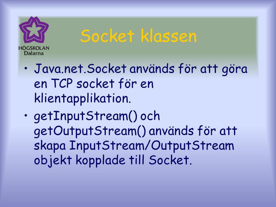 Socket klassen Java.net.Socket används för att göra en TCP socket för en klientapplikation.