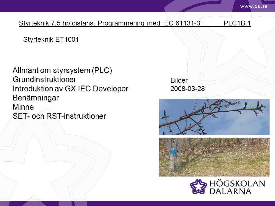 Styrteknik 7.5 hp distans: Programmering med IEC 61131-3 PLC1B:1 Bilder 2008-03-28 Allmänt om styrsystem (PLC) Grundinstruktioner Introduktion av GX I