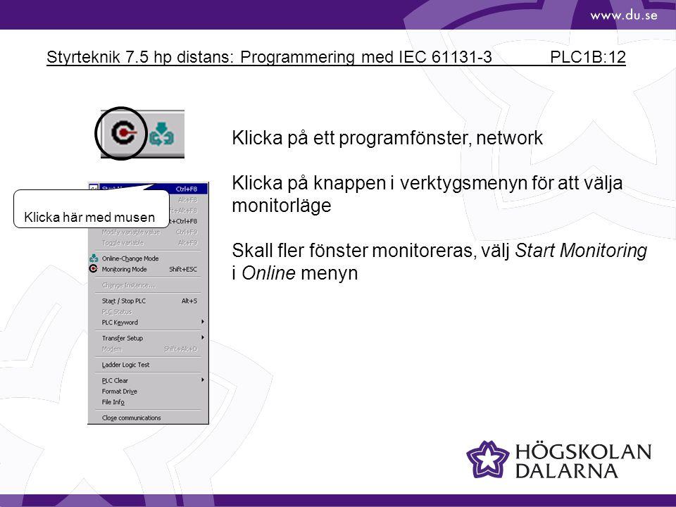 Styrteknik 7.5 hp distans: Programmering med IEC 61131-3 PLC1B:12 Klicka här med musen Klicka på ett programfönster, network Klicka på knappen i verkt