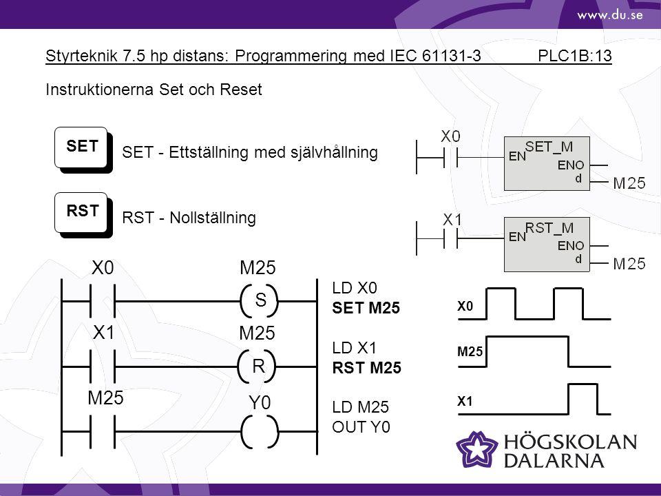 Styrteknik 7.5 hp distans: Programmering med IEC 61131-3 PLC1B:13 SET RST SET - Ettställning med självhållning RST - Nollställning LD X0 SET M25 LD X1