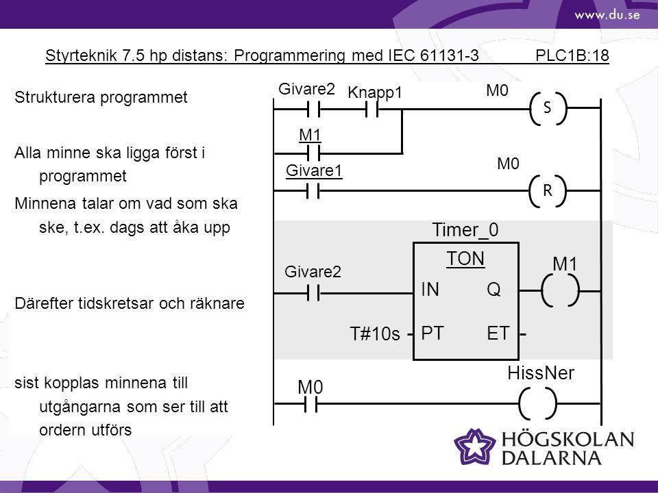 Styrteknik 7.5 hp distans: Programmering med IEC 61131-3 PLC1B:18 M1 M0 Knapp1 Givare2 Givare1 Givare2 HissNer Timer_0 TON INQ PTET T#10s M1 S R Struk