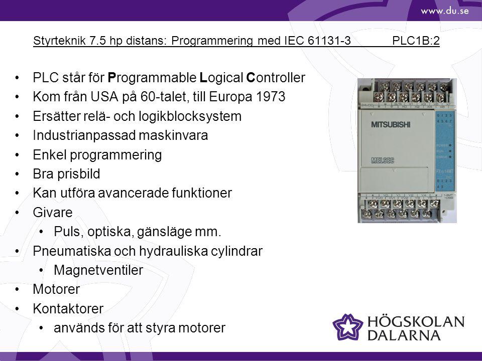 Styrteknik 7.5 hp distans: Programmering med IEC 61131-3 PLC1B:3 Inläsning, PLC-systemet läser av alla ingångarnas värden och lagrar dessa värden i ingångsminnet Bearbetning, PLC-systemet kör det program som du matat in rad för rad Utläsning, PLC-systemet lägger ut de ettor och nollor som finns i utgångsminnet Cyklisk bearbetning