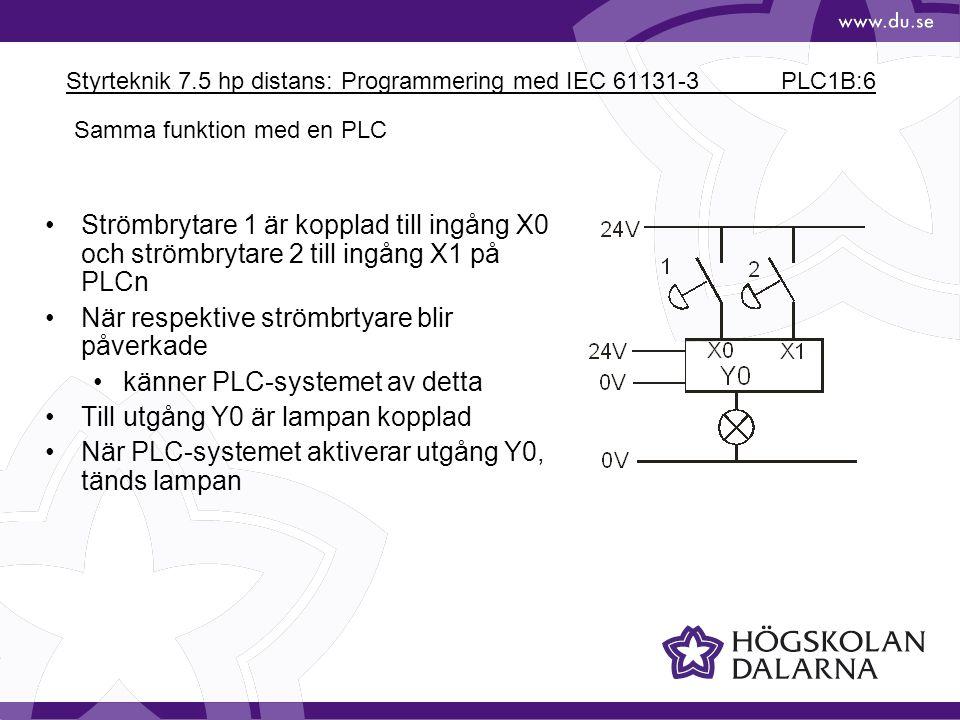 Styrteknik 7.5 hp distans: Programmering med IEC 61131-3 PLC1B:6 Strömbrytare 1 är kopplad till ingång X0 och strömbrytare 2 till ingång X1 på PLCn Nä