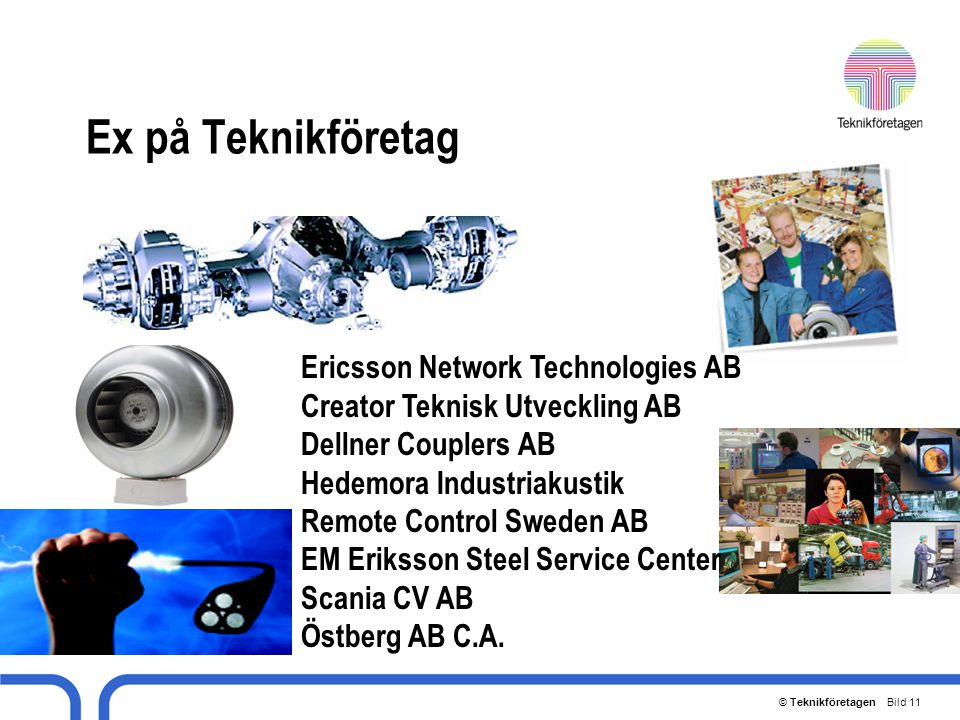 © Teknikföretagen Bild 11 Ex på Teknikföretag Ericsson Network Technologies AB Creator Teknisk Utveckling AB Dellner Couplers AB Hedemora Industriakus