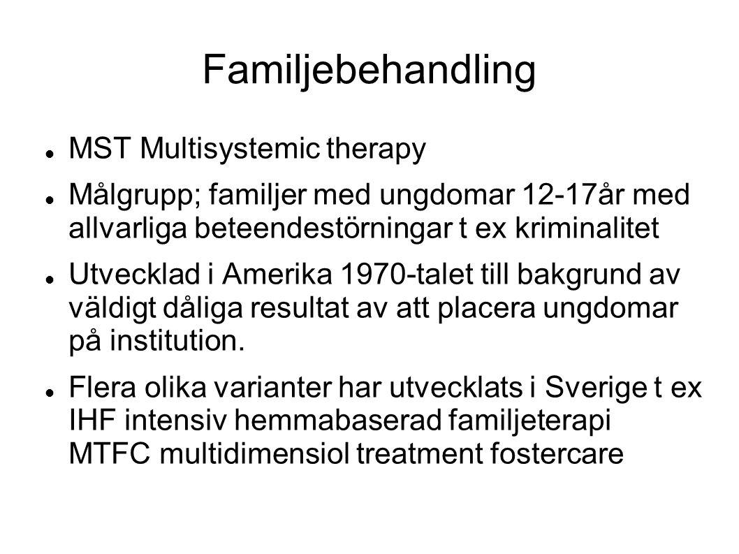 Familjebehandling MST Multisystemic therapy Målgrupp; familjer med ungdomar 12-17år med allvarliga beteendestörningar t ex kriminalitet Utvecklad i Amerika 1970-talet till bakgrund av väldigt dåliga resultat av att placera ungdomar på institution.