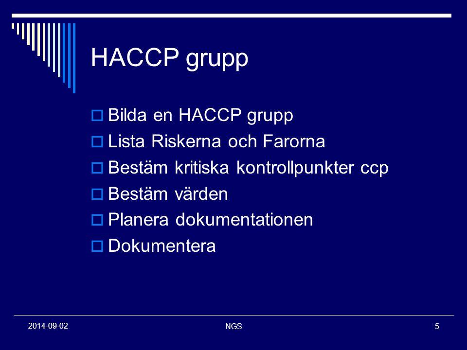 NGS5 2014-09-02 HACCP grupp  Bilda en HACCP grupp  Lista Riskerna och Farorna  Bestäm kritiska kontrollpunkter ccp  Bestäm värden  Planera dokume