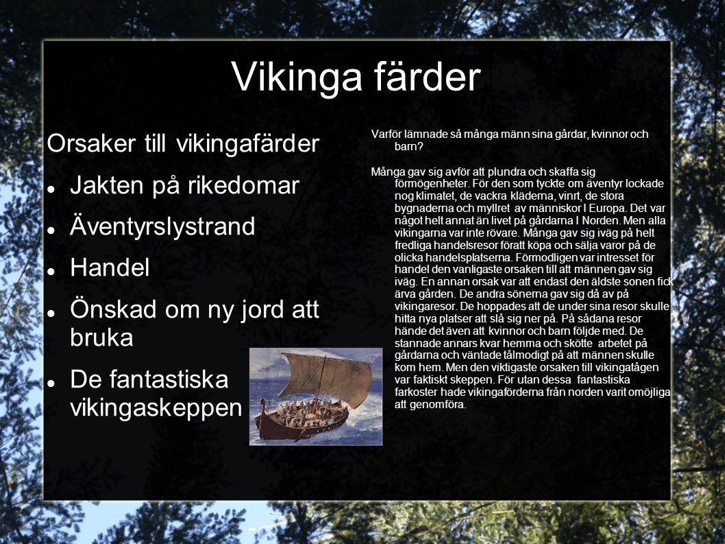 Vikinga färder Orsaker till vikingafärder Jakten på rikedomar Äventyrslystrand Handel Önskad om ny jord att bruka De fantastiska vikingaskeppen Varför