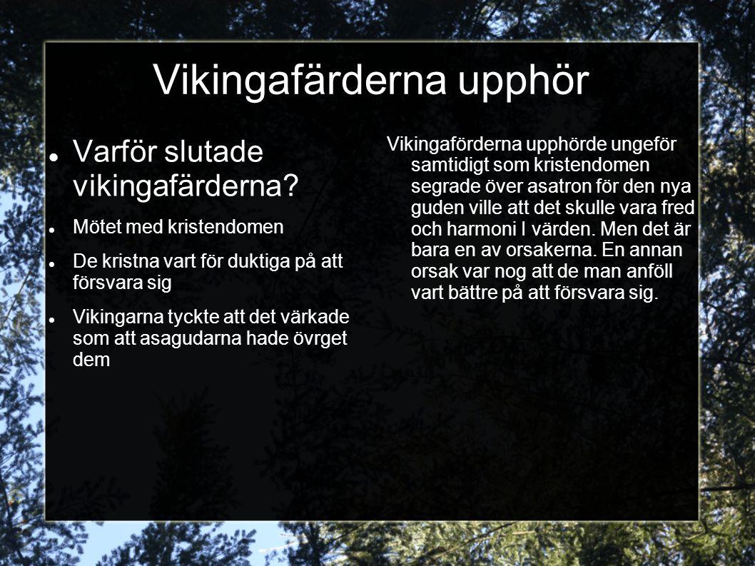 Vikingafärderna upphör Varför slutade vikingafärderna? Mötet med kristendomen De kristna vart för duktiga på att försvara sig Vikingarna tyckte att de