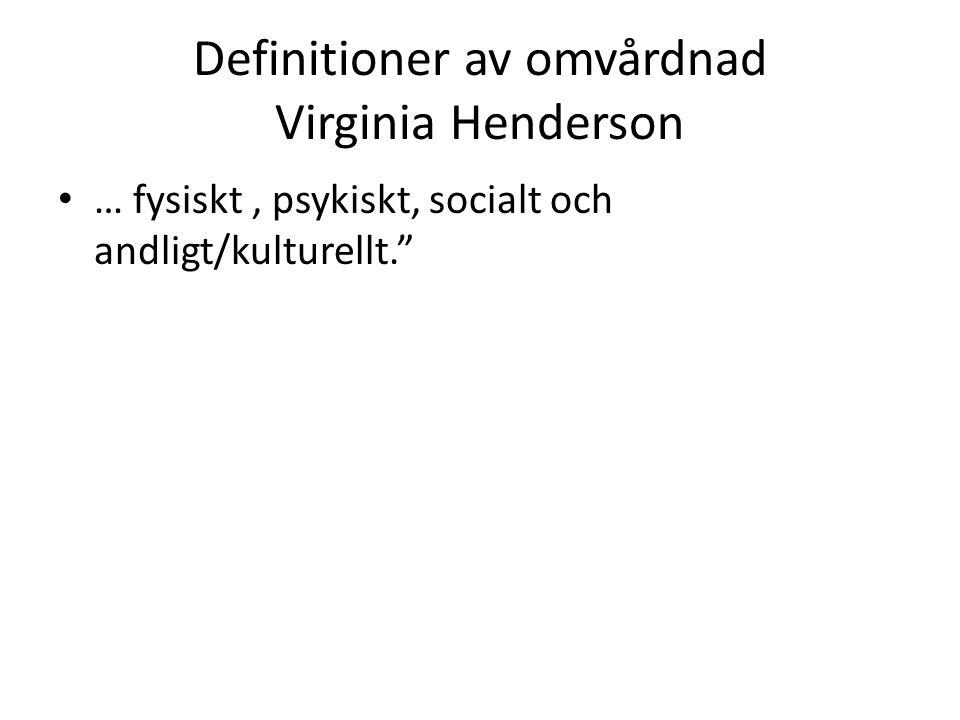 """Definitioner av omvårdnad Virginia Henderson … fysiskt, psykiskt, socialt och andligt/kulturellt."""""""
