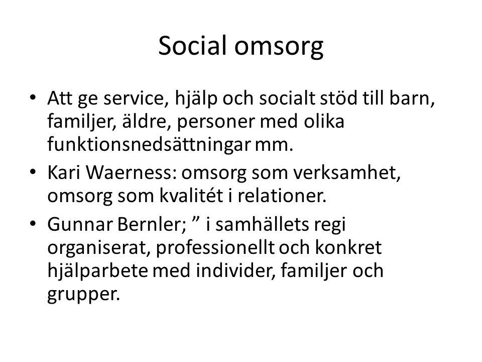 Social omsorg Att ge service, hjälp och socialt stöd till barn, familjer, äldre, personer med olika funktionsnedsättningar mm. Kari Waerness: omsorg s