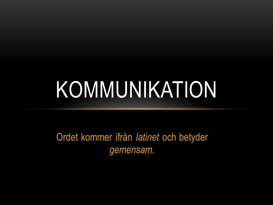 Ordet kommer ifrån latinet och betyder gemensam. KOMMUNIKATION
