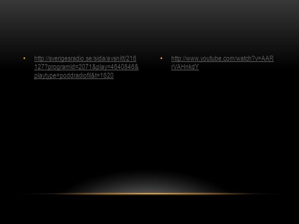 http://sverigesradio.se/sida/avsnitt/216 127?programid=2071&play=4640846& playtype=poddradiofil&t=1620 http://sverigesradio.se/sida/avsnitt/216 127?pr