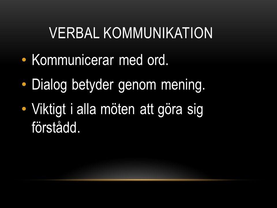 VERBAL KOMMUNIKATION Kommunicerar med ord. Dialog betyder genom mening. Viktigt i alla möten att göra sig förstådd.