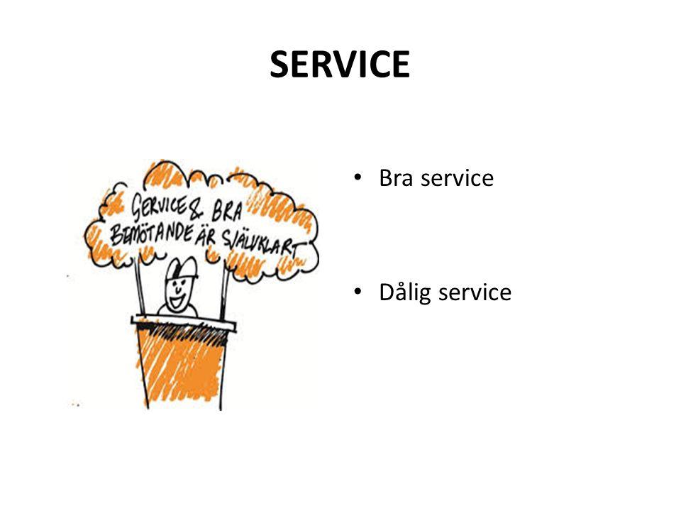 SERVICE Bra service Dålig service