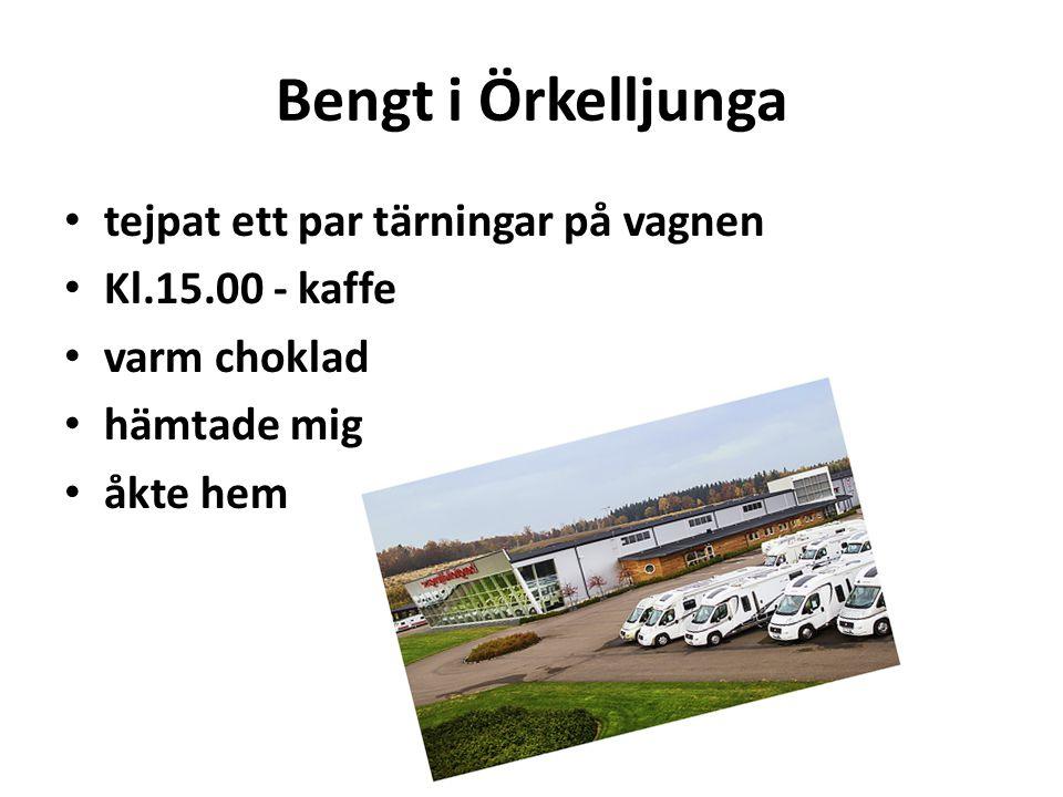 Bengt i Örkelljunga tejpat ett par tärningar på vagnen Kl.15.00 - kaffe varm choklad hämtade mig åkte hem