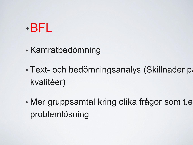 BFL Kamratbedömning Text- och bedömningsanalys (Skillnader på kvalitéer) Mer gruppsamtal kring olika frågor som t.ex. problemlösning