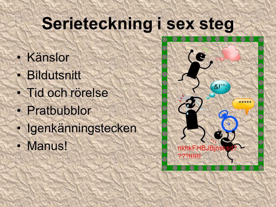 """Serieteckning i sex steg Känslor Bildutsnitt Tid och rörelse Pratbubblor Igenkänningstecken Manus! nkhkFHBJBjnsksd? ???!!!!!! &!""""""""; *****"""