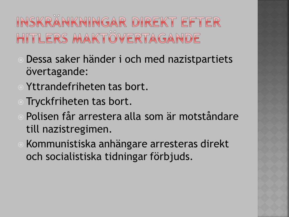  Dessa saker händer i och med nazistpartiets övertagande:  Yttrandefriheten tas bort.  Tryckfriheten tas bort.  Polisen får arrestera alla som är
