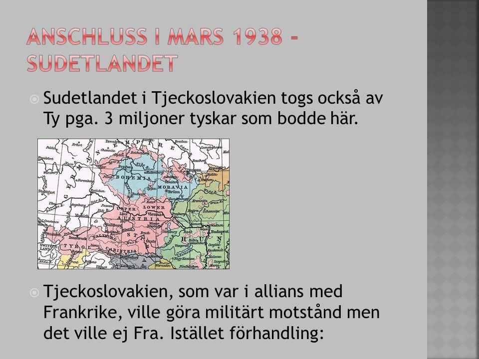  Tjeckoslovakien, som var i allians med Frankrike, ville göra militärt motstånd men det ville ej Fra. Istället förhandling: