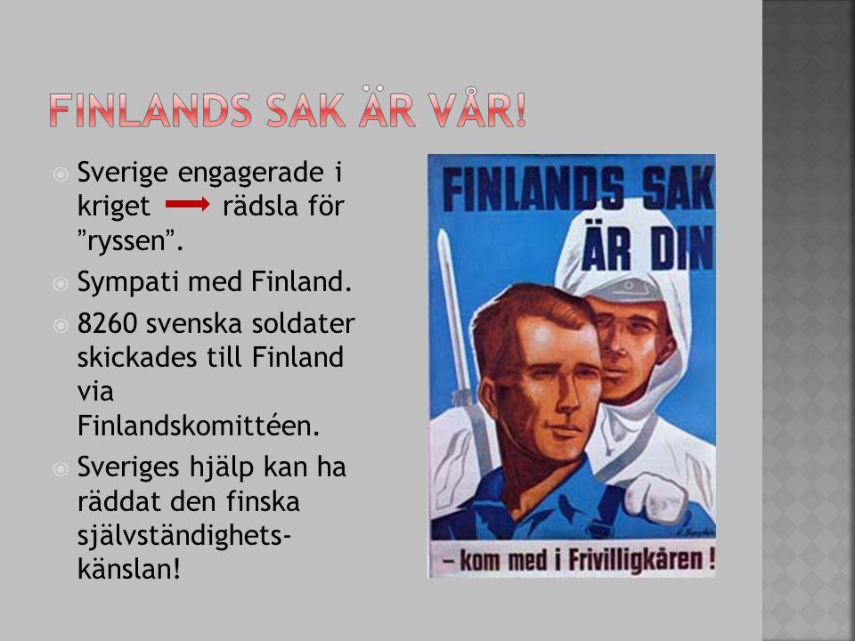 """ Sverige engagerade i kriget rädsla för """"ryssen"""".  Sympati med Finland.  8260 svenska soldater skickades till Finland via Finlandskomittéen.  Sver"""