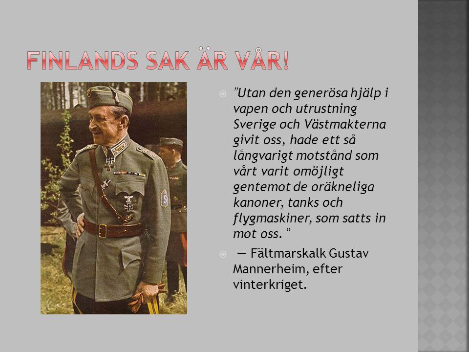 """ """"Utan den generösa hjälp i vapen och utrustning Sverige och Västmakterna givit oss, hade ett så långvarigt motstånd som vårt varit omöjligt gentemot"""