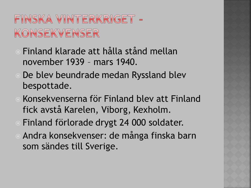  Finland klarade att hålla stånd mellan november 1939 – mars 1940.  De blev beundrade medan Ryssland blev bespottade.  Konsekvenserna för Finland b