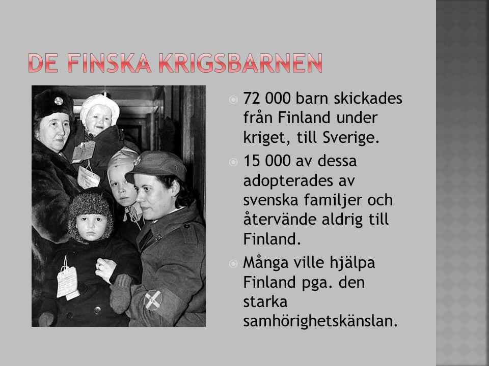  72 000 barn skickades från Finland under kriget, till Sverige.  15 000 av dessa adopterades av svenska familjer och återvände aldrig till Finland.