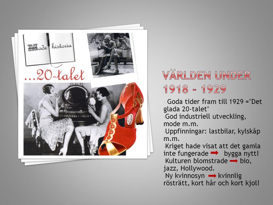 """Goda tider fram till 1929 =""""Det glada 20-talet"""" God industriell utveckling, mode m.m. Uppfinningar: lastbilar, kylskåp m.m. Kriget hade visat att det"""