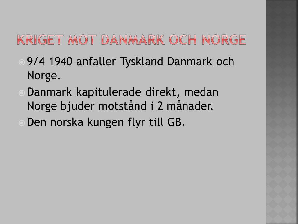  9/4 1940 anfaller Tyskland Danmark och Norge.  Danmark kapitulerade direkt, medan Norge bjuder motstånd i 2 månader.  Den norska kungen flyr till