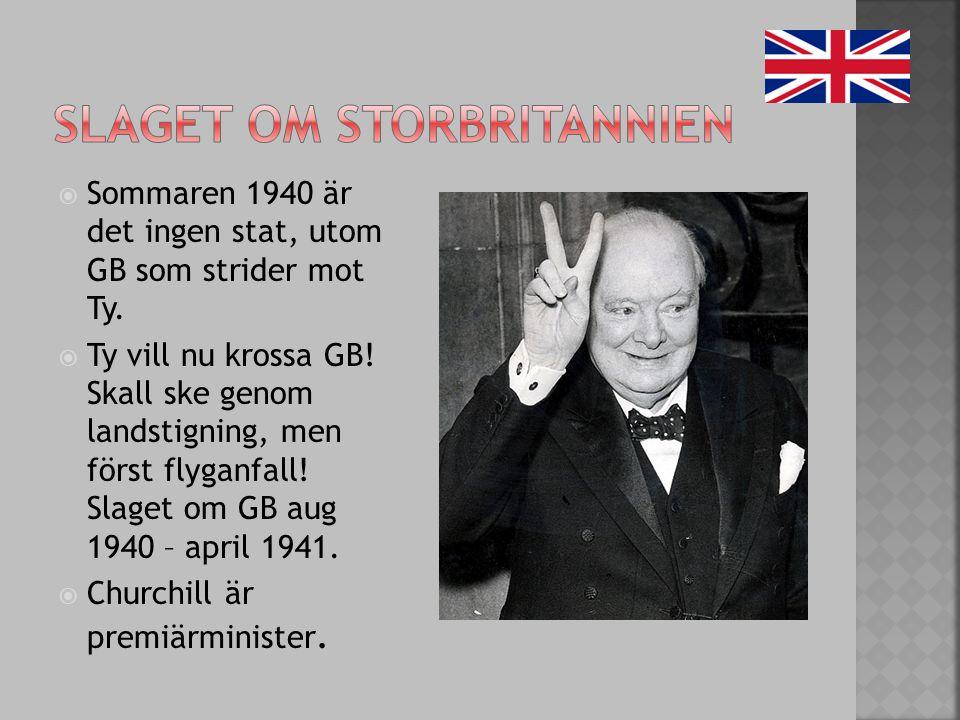  Sommaren 1940 är det ingen stat, utom GB som strider mot Ty.  Ty vill nu krossa GB! Skall ske genom landstigning, men först flyganfall! Slaget om G