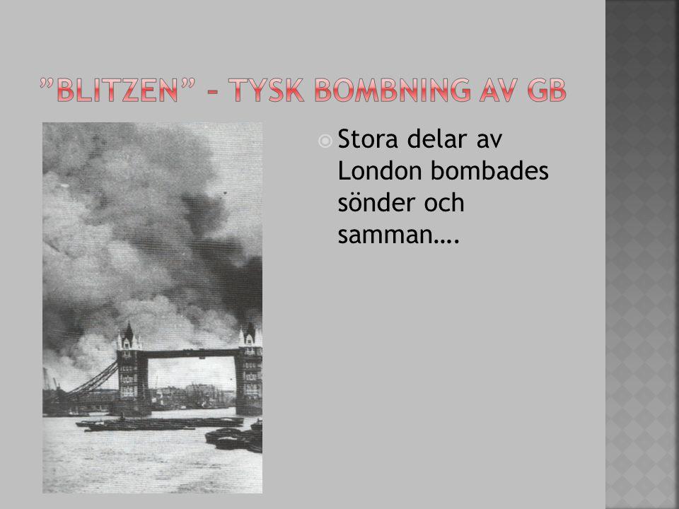  Stora delar av London bombades sönder och samman….