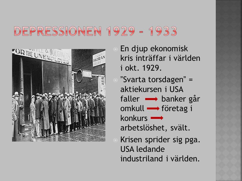 """ En djup ekonomisk kris inträffar i världen i okt. 1929.  """"Svarta torsdagen"""" = aktiekursen i USA faller banker går omkullföretag i konkurs arbetslös"""