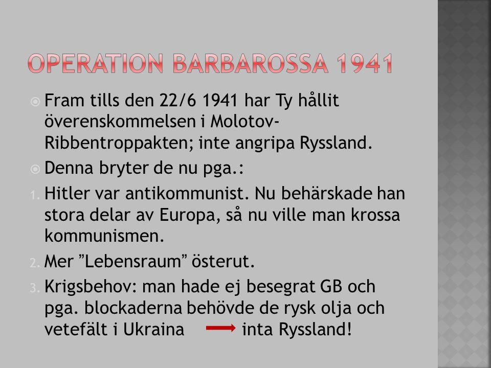  Fram tills den 22/6 1941 har Ty hållit överenskommelsen i Molotov- Ribbentroppakten; inte angripa Ryssland.  Denna bryter de nu pga.: 1. Hitler var
