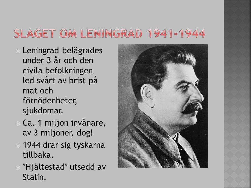  Leningrad belägrades under 3 år och den civila befolkningen led svårt av brist på mat och förnödenheter, sjukdomar.  Ca. 1 miljon invånare, av 3 mi