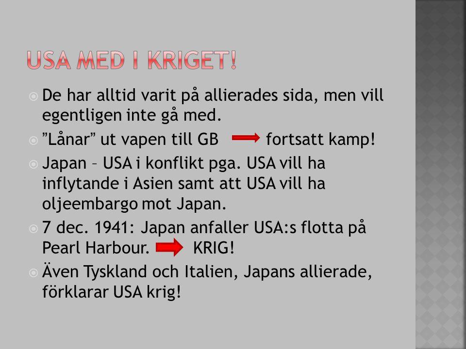 """ De har alltid varit på allierades sida, men vill egentligen inte gå med.  """"Lånar"""" ut vapen till GB fortsatt kamp!  Japan – USA i konflikt pga. USA"""
