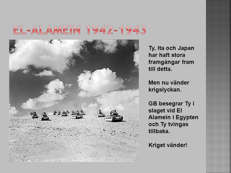 Ty, Ita och Japan har haft stora framgångar fram till detta. Men nu vänder krigslyckan. GB besegrar Ty i slaget vid El Alamein i Egypten och Ty tvinga