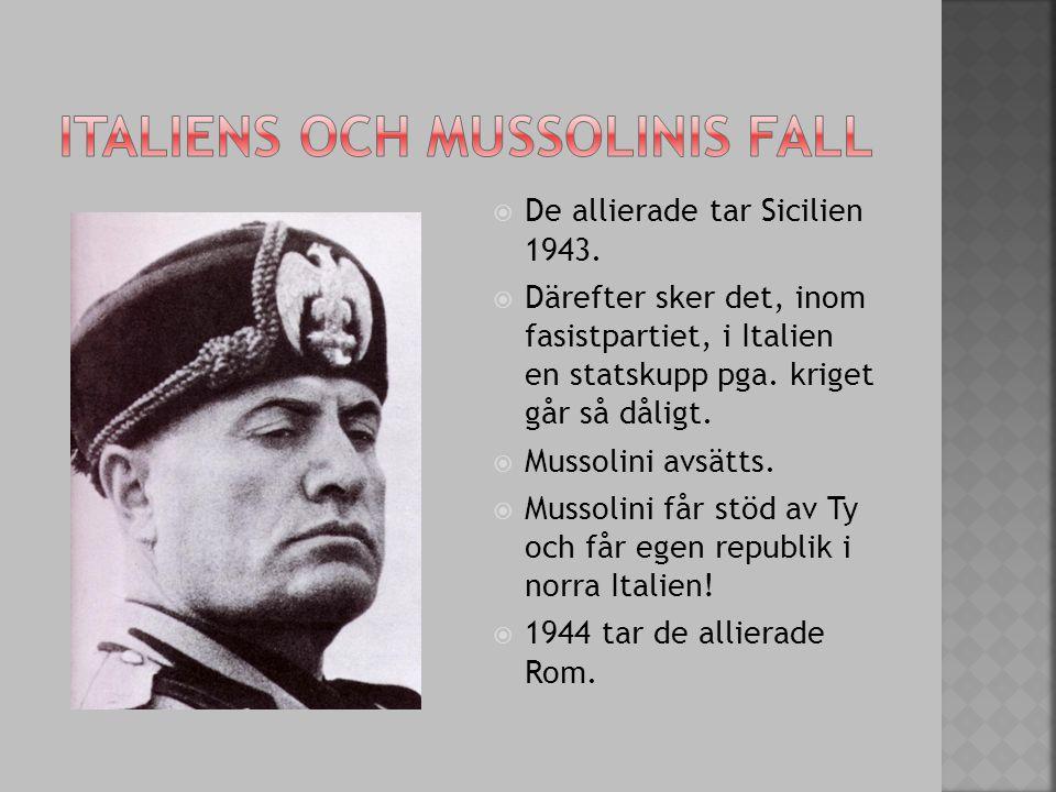  De allierade tar Sicilien 1943.  Därefter sker det, inom fasistpartiet, i Italien en statskupp pga. kriget går så dåligt.  Mussolini avsätts.  Mu