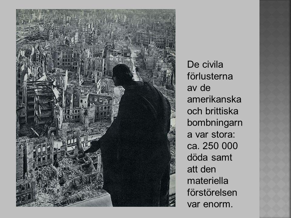 De civila förlusterna av de amerikanska och brittiska bombningarn a var stora: ca. 250 000 döda samt att den materiella förstörelsen var enorm.