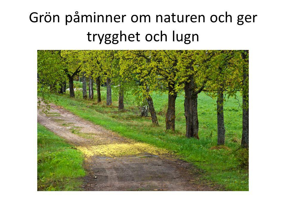 Grön påminner om naturen och ger trygghet och lugn