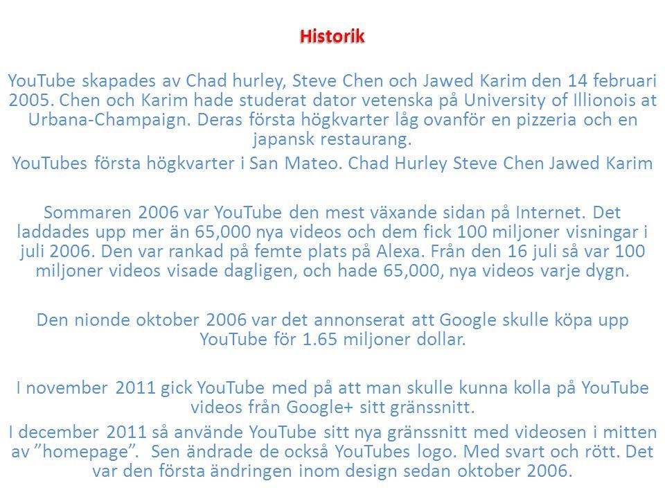 Historik YouTube skapades av Chad hurley, Steve Chen och Jawed Karim den 14 februari 2005. Chen och Karim hade studerat dator vetenska på University o