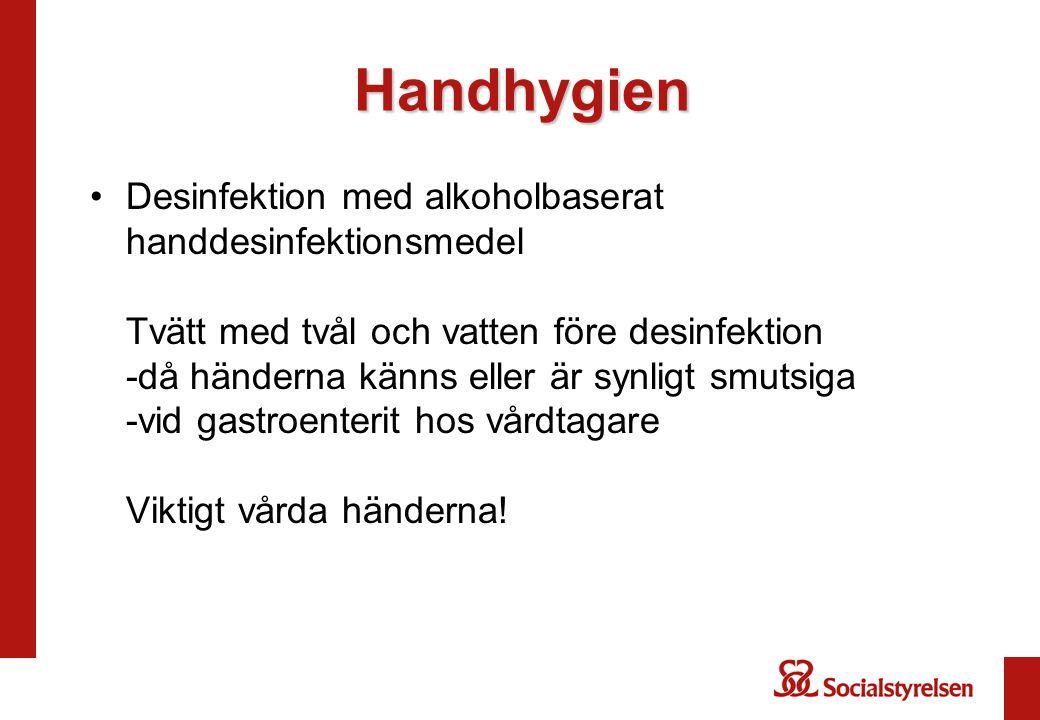 Handhygien Desinfektion med alkoholbaserat handdesinfektionsmedel Tvätt med tvål och vatten före desinfektion -då händerna känns eller är synligt smut