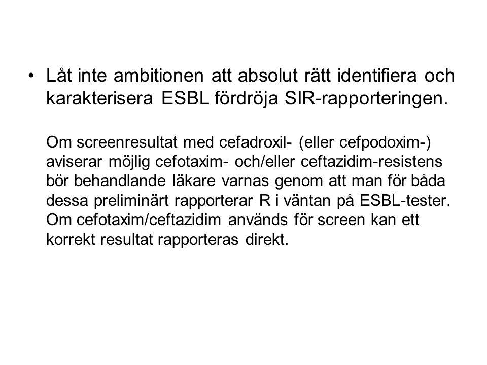 Låt inte ambitionen att absolut rätt identifiera och karakterisera ESBL fördröja SIR-rapporteringen. Om screenresultat med cefadroxil- (eller cefpodox