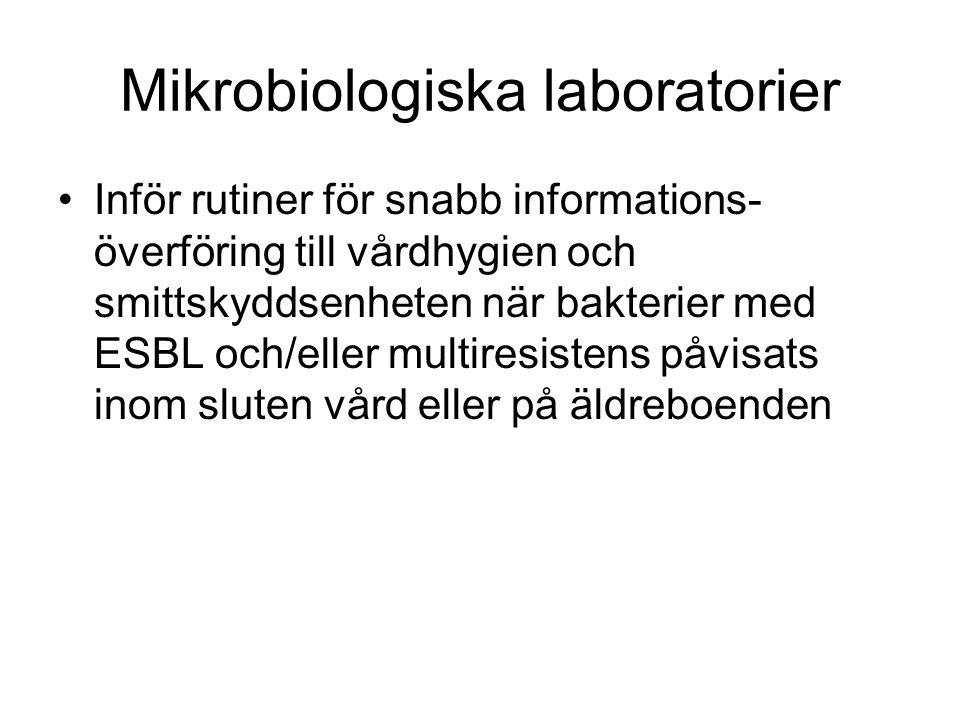 Mikrobiologiska laboratorier Inför rutiner för snabb informations- överföring till vårdhygien och smittskyddsenheten när bakterier med ESBL och/eller